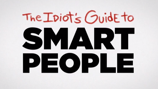 Idiot's Guide to Smart People